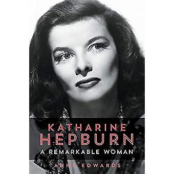 Katharine Hepburn - A Remarkable Woman by Anne Edwards - 9781493039197