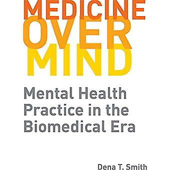 Médecine sur l'esprit - Mental Health Practice in the Biomedical Era par D