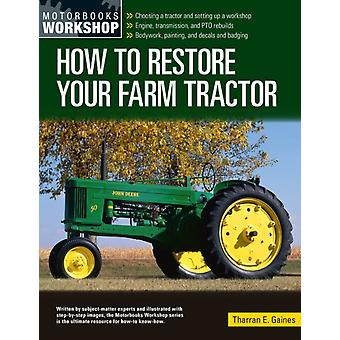How to Restore Your Farm Tractor by Tharran E Gaines