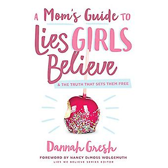 Mom's Guide to Lies Girls Believe - A by Dannah Gresh - 9780802414298