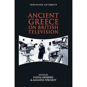 Ancient Greece on British Television by Fiona Hobden - 9781474454650