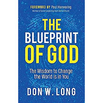 The Blueprint of God - The Wisdom to Change the World is in You by Don