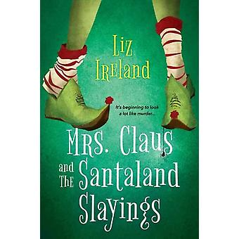 Mrs. Claus and the Santaland Slayings by Ireland & Liz