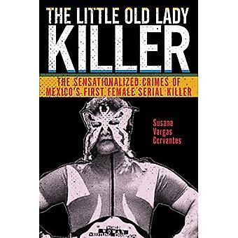 Den lille gamle damemorder: Mexicos sensationelle forbrydelser og den første kvindelige seriemorder