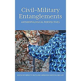 Rethinking Civil-Military Relations - Anthropological Perspectives by