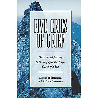 Five Cries of Grief - One Family's Journey to Healing After the Tragic