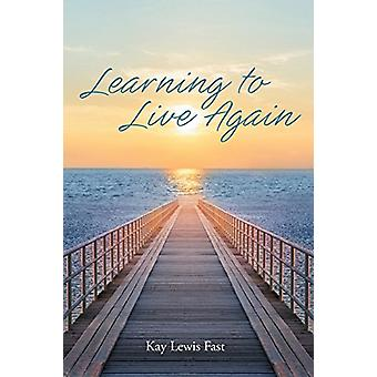 Learning to Live Again by Kay Lewis Fast - 9781640037830 Book