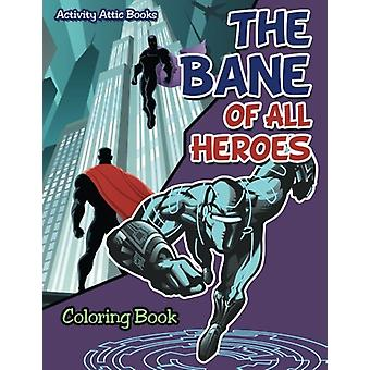 The Bane of All Heroes Coloring Book by Activity Attic Books - 978168