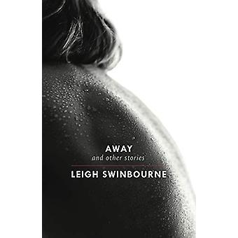 Away - & Other Stories by Leigh Swinbourne - 9781740278768 Book