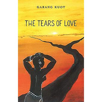 The Tears of Love by Garang Kuot - 9781773708171 Book
