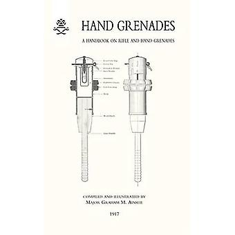 Hand Grenades - A Handbook on Rifle and Hand Grenades. 1917 by Major G