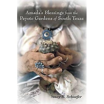 Amadas Blessing from the Peyote Gardens of South Texas by Stacy B. Schaefer