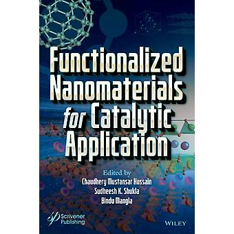 Functionalized Nanomaterials for Catalytic Application by Edited by Chaudhery Mustansar Hussain & Edited by Sudheesh K Shukla & Edited by Bindu Mangla