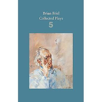 Brian Friel - Collected Plays - Zio Vanja (dopo Cechov); Il Yalta