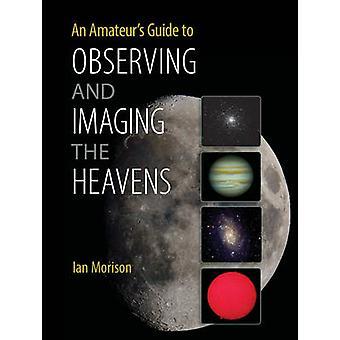 Amatorzy Przewodnik do obserwacji i obrazowania nieba przez Ian Moriso