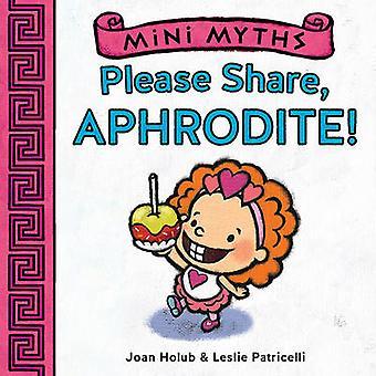 Mini Myths - Please Share - Aphrodite! by Joan Holub - 9781419716782 B
