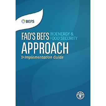 FAO's BEFS (Bioenergy and Food Security) Approach - Implementation Gui