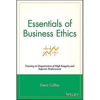 Principes fondamentaux de l'éthique des affaires: création d'une organisation de haute intégrité et des performances supérieures (série Essentials)