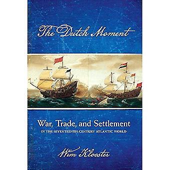 Die niederländische Moment: Krieg, Handel und Siedlung der siebzehnten Jahrhunderts atlantischen Welt