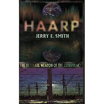 HAARP: The Ultimate Weapon of the Conspiracy (The Mind-control Conspiracy Series)