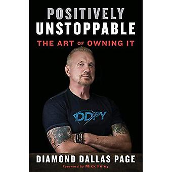 Own Your Life: How to Make Yourself Positively Unstoppable