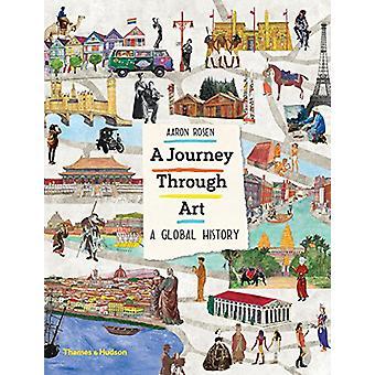 Eine Reise durch die Kunst - eine globale Geschichte von Aaron Rosen - 978050065101