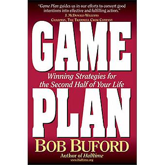 Game Plan Winning Strategies for the Second Half of Your Life by Buford & Bob