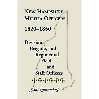 New Hampshire milis officerare 18201850 Division brigad och Regimental fältet och stabsofficerare av Lanzendorf & Scott