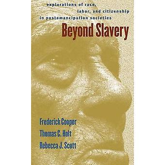 Beyond Slavery Explorations of Race Labor and Citizenship in Postemancipation Societies by Cooper & Frederick