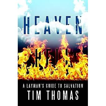 Heaven Hell A Laymans Guide to Salvation by Thomas & Tim