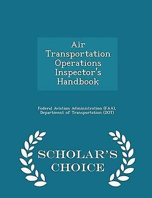 Air Transportation Operations Inspectors Handbook  Scholars Choice Edition by Federal Aviation Administration FAA & D