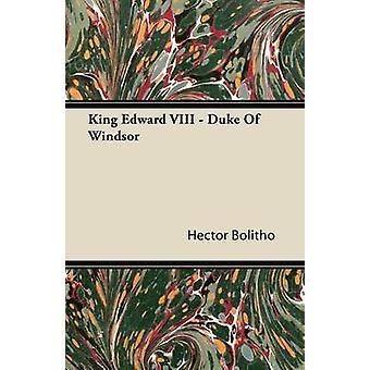 King Edward VIII duca di Windsor di Bolitho & Hector
