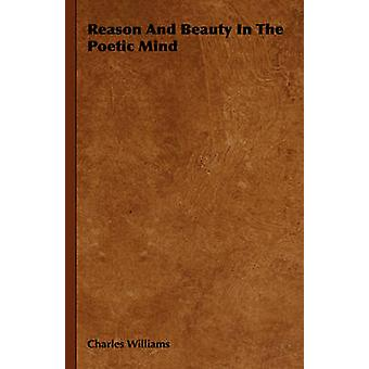 Reason and Beauty in the Poetic Mind by Williams & Charles