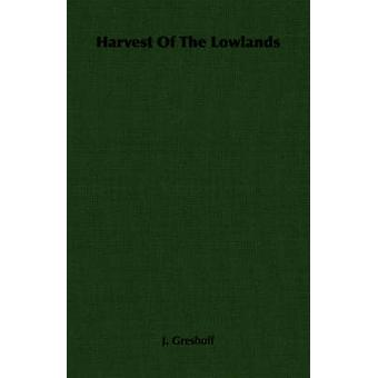 Harvest Of The Lowlands by Greshoff & J.