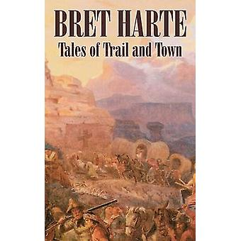 Tales of Trail and Town by Bret Harte Fiction Westerns Historical by Harte & Bret