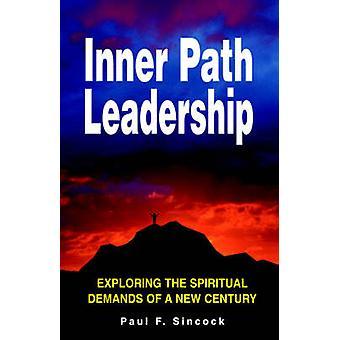 Inneren Weg Führung erkunden die geistigen Anforderungen eines neuen Jahrhunderts durch Sincock & Paul F.