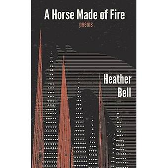 A Horse Made of Fire by Bell & Heather
