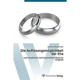 Die Auflosungsmoglichkeit Der Ehe by Mayr Dominik Christoph