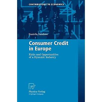 Consumer Credit in Europe  Risks and Opportunities of a Dynamic Industry by Vandone & Daniela
