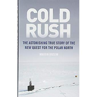 Cold Rush - The Astonishing True Story of the New Quest for the Polar