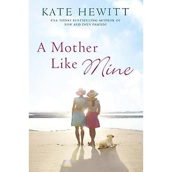 A Mother Like Mine - A Hartley-by-the-Sea Novel by Kate Hewitt - 97803