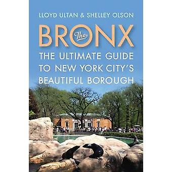 Bronx - The Ultimate Gude to New York City's Beautiful Borough by Lloy