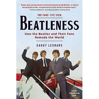 Beatleness - How the Beatles and Their Fans Remade the World by Candy