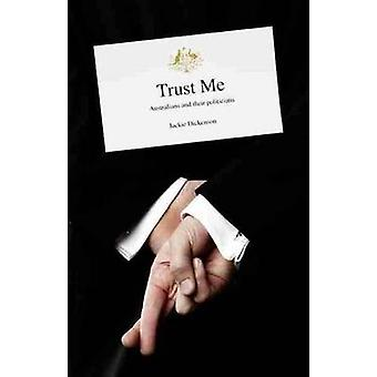 Trust Me - Australians and Their Politicians by Jackie Dickenson - 978