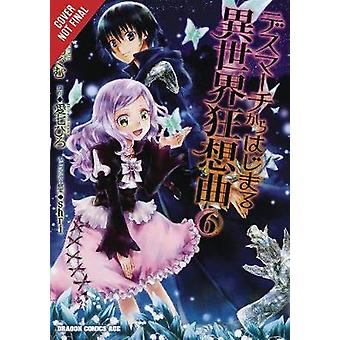 Death March to the Parallel World Rhapsody - Vol. 6 (manga) by Death