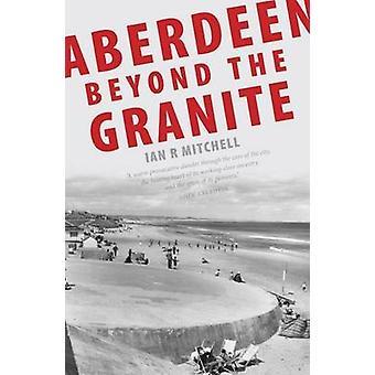 Aberdeen Beyond the Granite di Ian R. Mitchell - 9781906817220 Libro