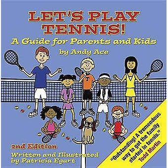 Let's Play Tennis! - A Guide for Parents and Kids (2nd) by Patricia Eg