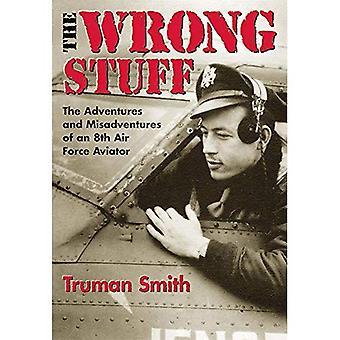 De verkeerde dingen: de avonturen en Misavonturen van een 8e luchtmacht vlieger