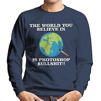 The World You Believe In Is Photoshop Bullshit Flat Earth Men's Sweatshirt