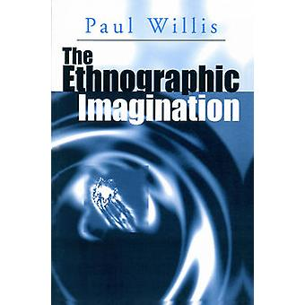The Ethnographic Imagination by Willis & Paul